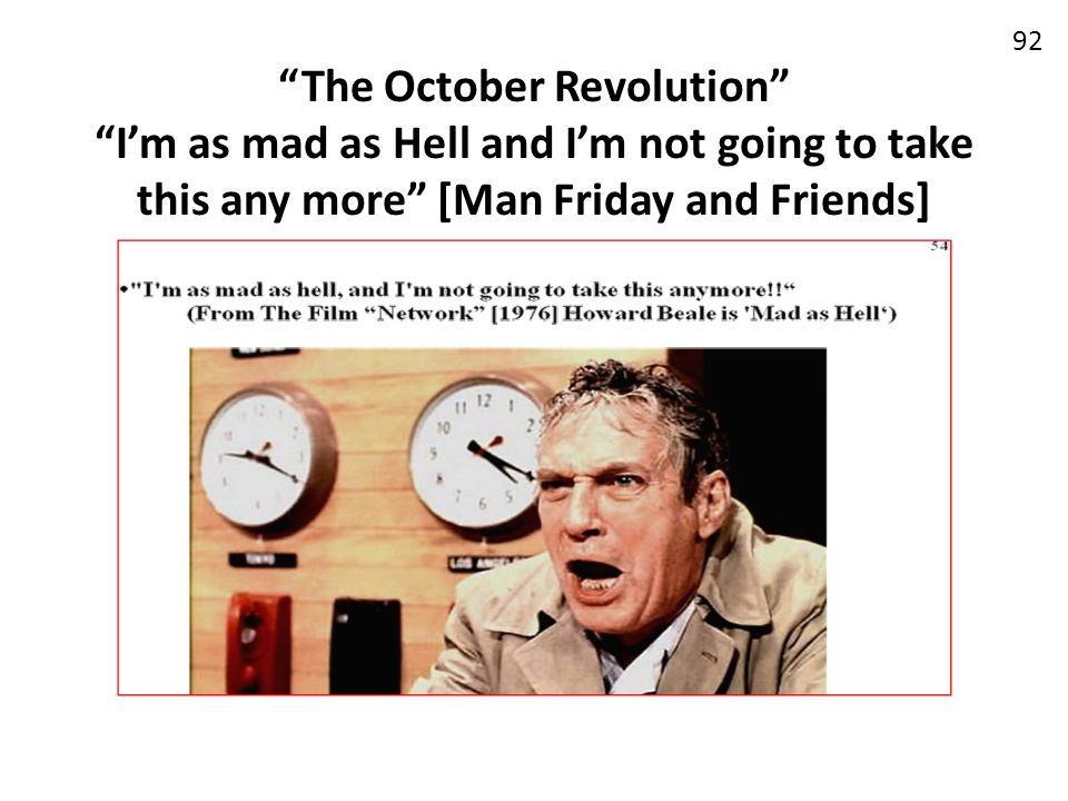 The October Revolution I'm as mad as Hell and I'm not going to take this any more [Man Friday and Friends]